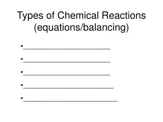Types of Chemical Reactions (equations/balancing)