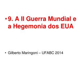 9. A II Guerra Mundial e a Hegemonia dos EUA Gilberto Maringoni – UFABC 2014