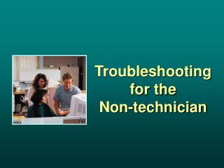 Troubleshooting for the Non-technician