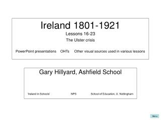 Ireland 1801-1921 Lessons 16-23 The Ulster crisis PowerPoint presentations    OHTs     Other visual sources used in vari
