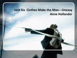 Unit Six  Clothes Make the Man---Uneasy Anne Hollander
