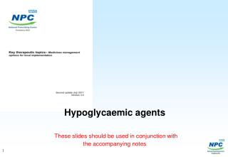 Hypoglycaemic agents These slides should be used in conjunction with  the accompanying notes