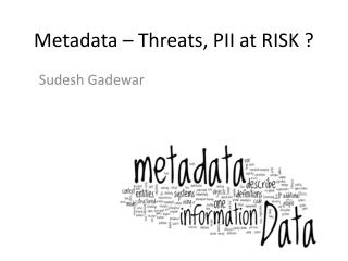 Metadata – Threats, PII at RISK ?