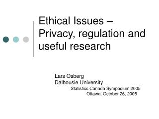 Ethical Issues – Privacy, regulation and useful research