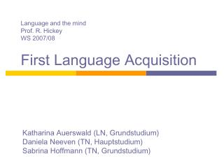 Language and the mind	 Prof. R. Hickey			 WS 2007/08			  First Language Acquisition