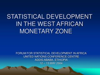 STATISTICAL DEVELOPMENT IN THE WEST AFRICAN MONETARY ZONE