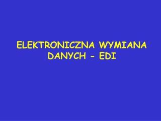 ELEKTRONICZNA WYMIANA DANYCH - EDI