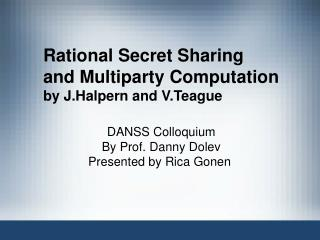 Rational Secret Sharing and Multiparty Computation by J.Halpern and V.Teague