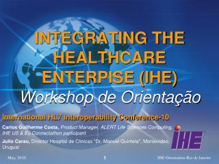 INTEGRATING THE HEALTHCARE ENTERPISE (IHE) Workshop de  Orientação