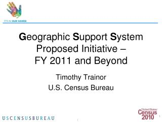 G eographic  S upport  S ystem Proposed Initiative –  FY 2011 and Beyond