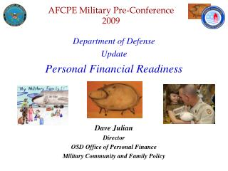 Department of Defense   Update Personal Financial Readiness Dave Julian Director OSD Office of Personal Finance Military