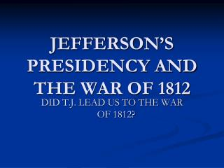 JEFFERSON'S  PRESIDENCY AND THE WAR OF 1812