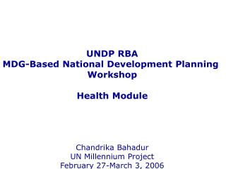 UNDP RBA MDG-Based National Development Planning  Workshop Health Module Chandrika Bahadur