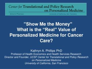 """Show  Me the Money ""  What  is the ""Real"" Value of Personalized Medicine for Cancer Care ?"