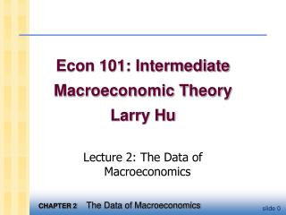 Econ 101: Intermediate Macroeconomic Theory Larry Hu