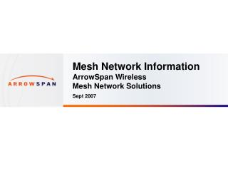 Mesh Network Information ArrowSpan Wireless  Mesh Network Solutions Sept 2007