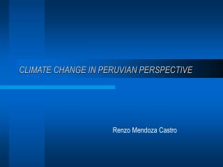 CLIMATE CHANGE IN PERUVIAN PERSPECTIVE