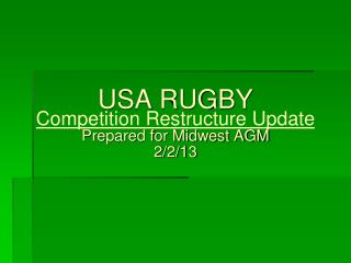 USA RUGBY Competition Restructure Update Prepared for Midwest AGM 2/2/13