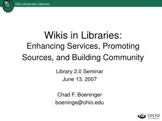 Wikis in Libraries:  Enhancing Services, Promoting Sources, and Building Community