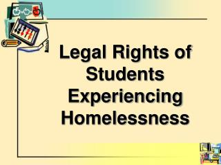 Legal Rights of Students  Experiencing Homelessness