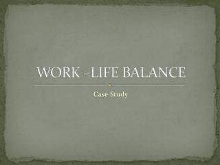 WORK –LIFE BALANCE