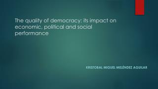 The quality of democracy: its impact  on economic , political and social performance