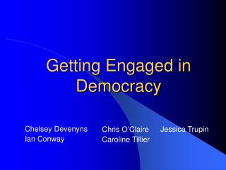 Getting Engaged in  Democracy