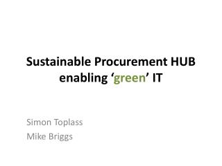 Sustainable Procurement HUB enabling ' green ' IT