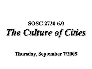 SOSC 2730 6.0 The Culture of Cities