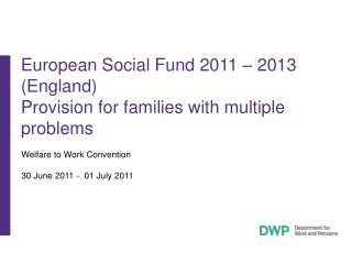 European Social Fund 2011 – 2013 (England) Provision for families with multiple problems