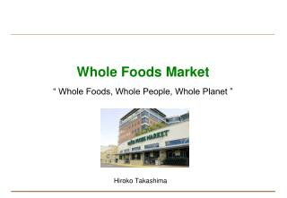 "Whole Foods Market "" Whole Foods, Whole People, Whole Planet """