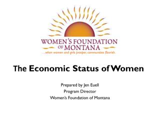 …when women and girls prosper, communities flourish. The  Economic Status of Women