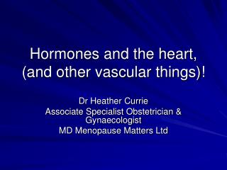 Hormones and the heart, (and other vascular things)!