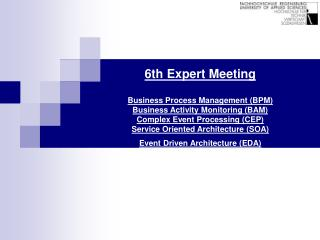 6th Expert Meeting Business Process Management (BPM) Business Activity Monitoring (BAM)