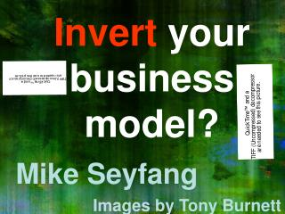 Invert  your business model?