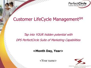 Customer LifeCycle Management SM Tap into YOUR hidden potential with