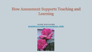 How  Assessment  Supports  Teaching and Learning