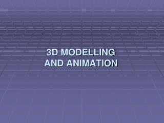3D MODELLING AND ANIMATION