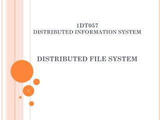 1DT057  DISTRIBUTED INFORMATION SYSTEM DISTRIBUTED FILE SYSTEM