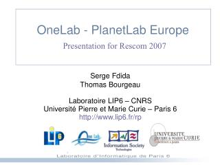OneLab - PlanetLab Europe Presentation for Rescom 2007