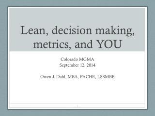 Lean, decision making, metrics, and YOU