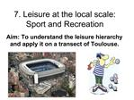 7. Leisure at the local scale: Sport and Recreation