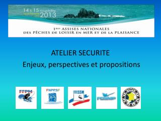 ATELIER SECURITE  Enjeux, perspectives et propositions