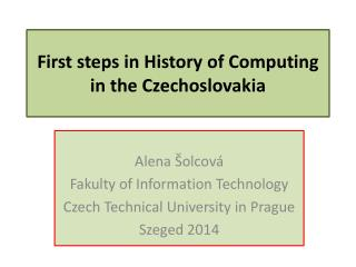 First steps in History of Computing in the Czech oslovakia