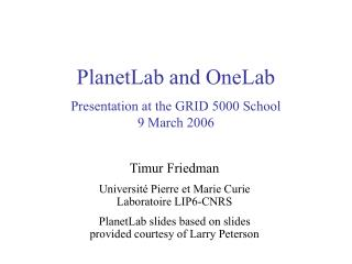 PlanetLab and OneLab Presentation at the GRID 5000 School 9 March 2006