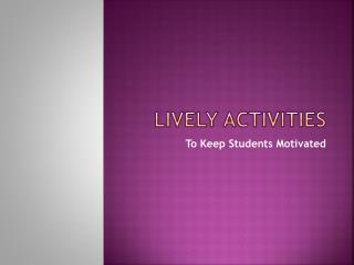 Lively Activities