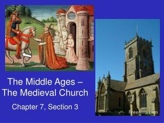 The Middle  Ages – The Medieval Church Chapter 7, Section 3