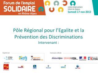 Pôle Régional pour l'Egalite et la Prévention des Discriminations Intervenant: