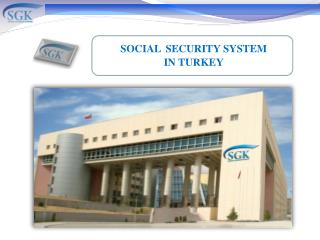 SOCIAL SECURITY SYSTEM IN TURKEY