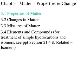 3.1 Properties of Matter 3.2 Changes in Matter 3.3 Mixtures of Matter